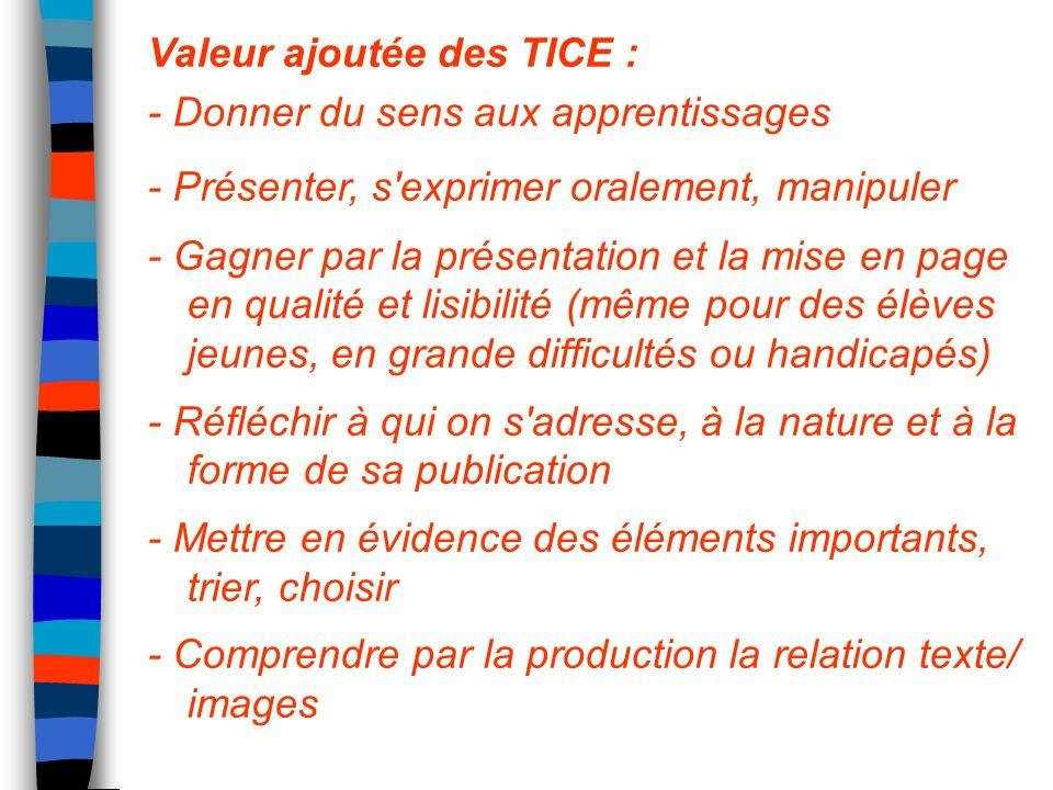 Valeur ajoutée des TICE : - Donner du sens aux apprentissages - Présenter, s'exprimer oralement, manipuler - Gagner par la présentation et la mise en