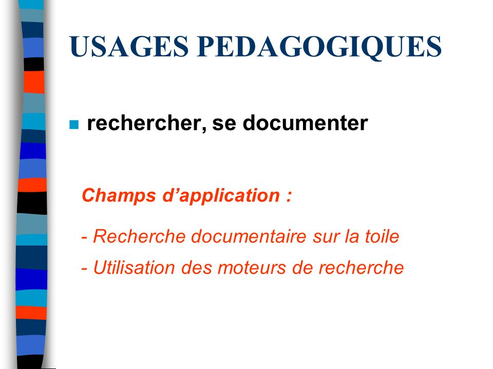 USAGES PEDAGOGIQUES n rechercher, se documenter Champs dapplication : - Recherche documentaire sur la toile - Utilisation des moteurs de recherche