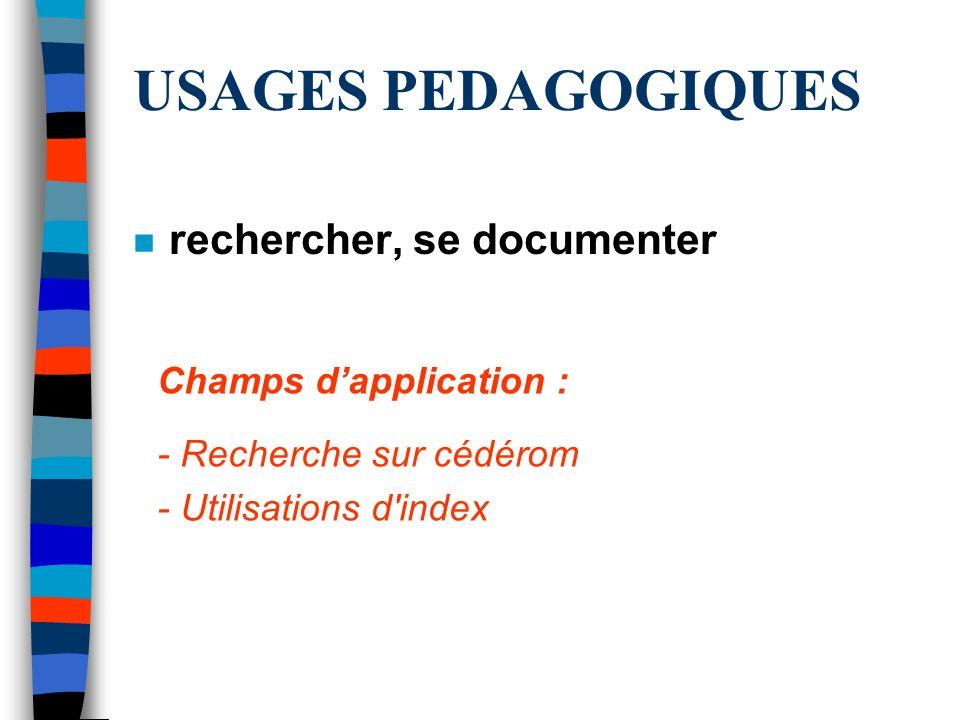 USAGES PEDAGOGIQUES n rechercher, se documenter Champs dapplication : - Recherche sur cédérom - Utilisations d'index