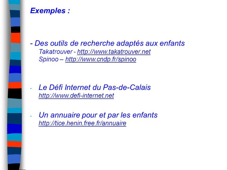 Exemples : - Des outils de recherche adaptés aux enfants Takatrouver - http://www.takatrouver.net Spinoo – http://www.cndp.fr/spinoohttp://www.takatro