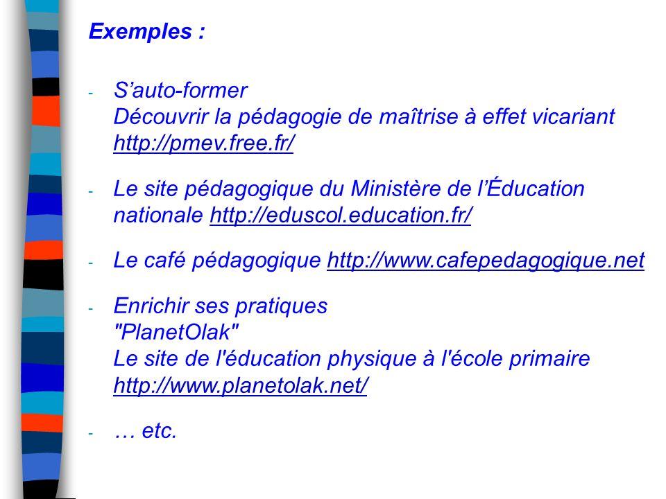 Exemples : - Sauto-former Découvrir la pédagogie de maîtrise à effet vicariant http://pmev.free.fr/ http://pmev.free.fr/ - Le site pédagogique du Mini