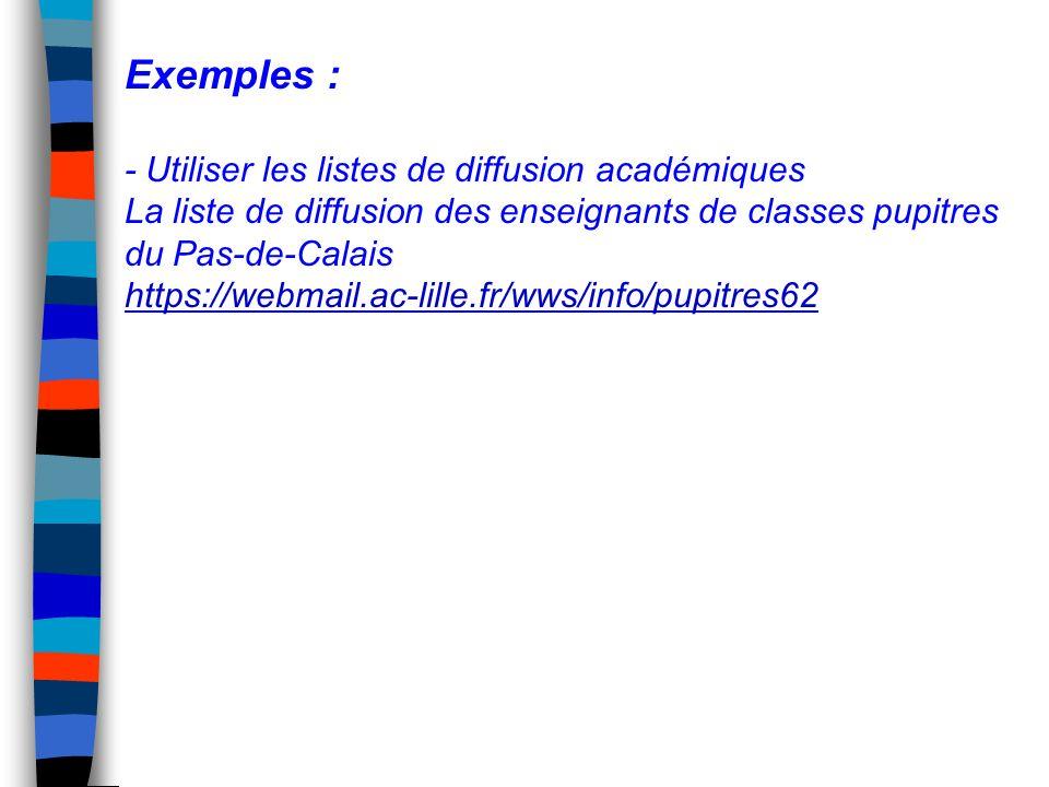 Exemples : - Utiliser les listes de diffusion académiques La liste de diffusion des enseignants de classes pupitres du Pas-de-Calais https://webmail.a