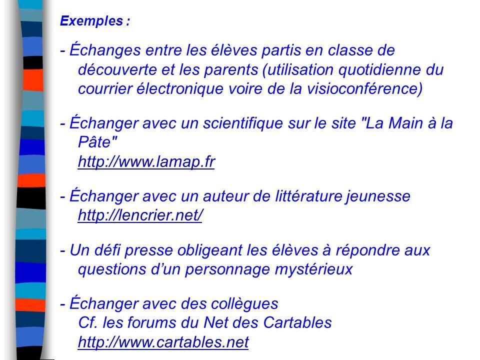 Exemples : - Échanges entre les élèves partis en classe de découverte et les parents (utilisation quotidienne du courrier électronique voire de la vis