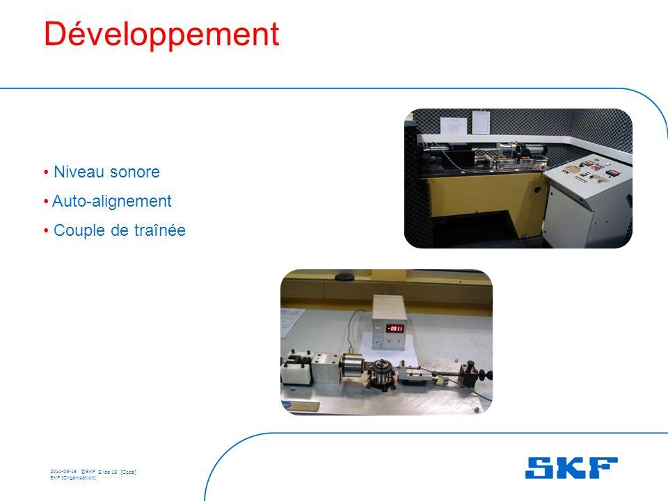 2014-05-18 ©SKF Slide 18 [Code] SKF [Organisation] Développement Niveau sonore Auto-alignement Couple de traînée