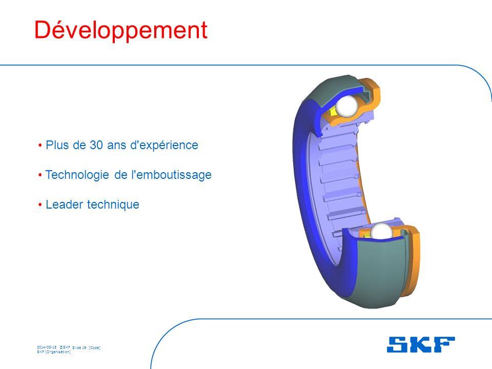 2014-05-18 ©SKF Slide 19 [Code] SKF [Organisation] Développement Plus de 30 ans d expérience Technologie de l emboutissage Leader technique