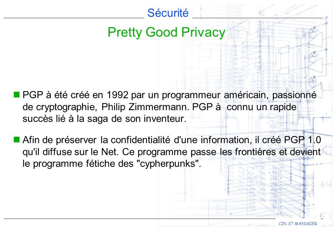 Sécurité CIN ST MANDRIER PGP à été créé en 1992 par un programmeur américain, passionné de cryptographie, Philip Zimmermann. PGP à connu un rapide suc