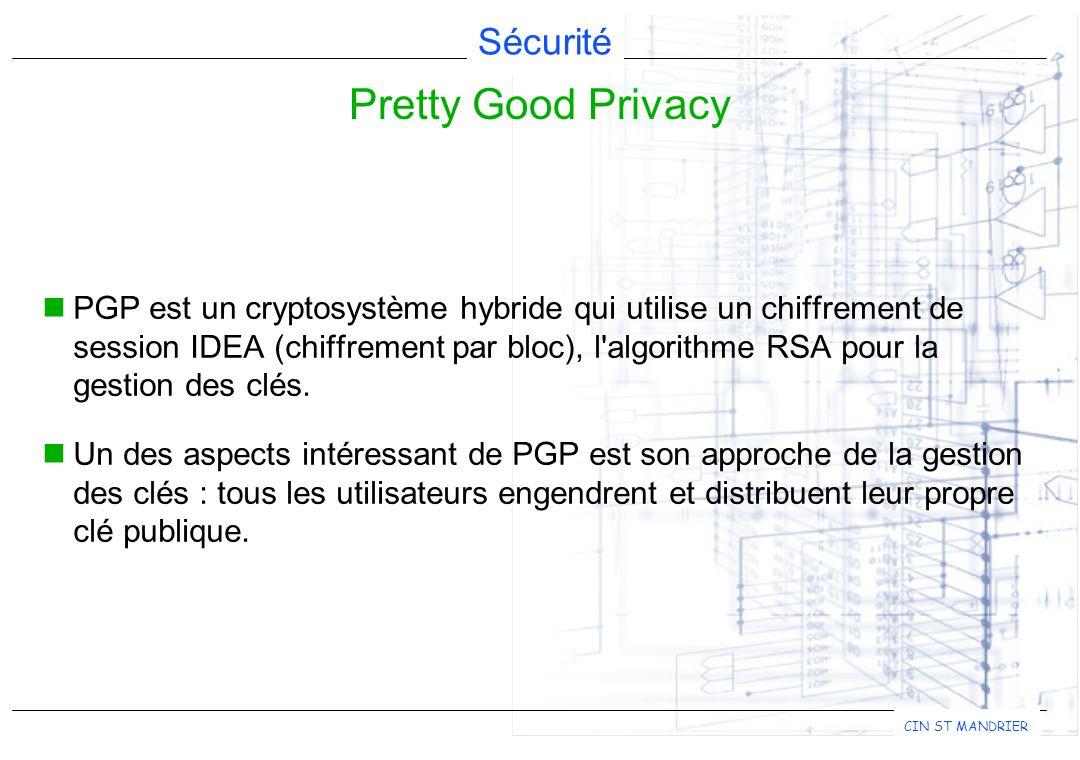 Sécurité CIN ST MANDRIER PGP est un cryptosystème hybride qui utilise un chiffrement de session IDEA (chiffrement par bloc), l'algorithme RSA pour la