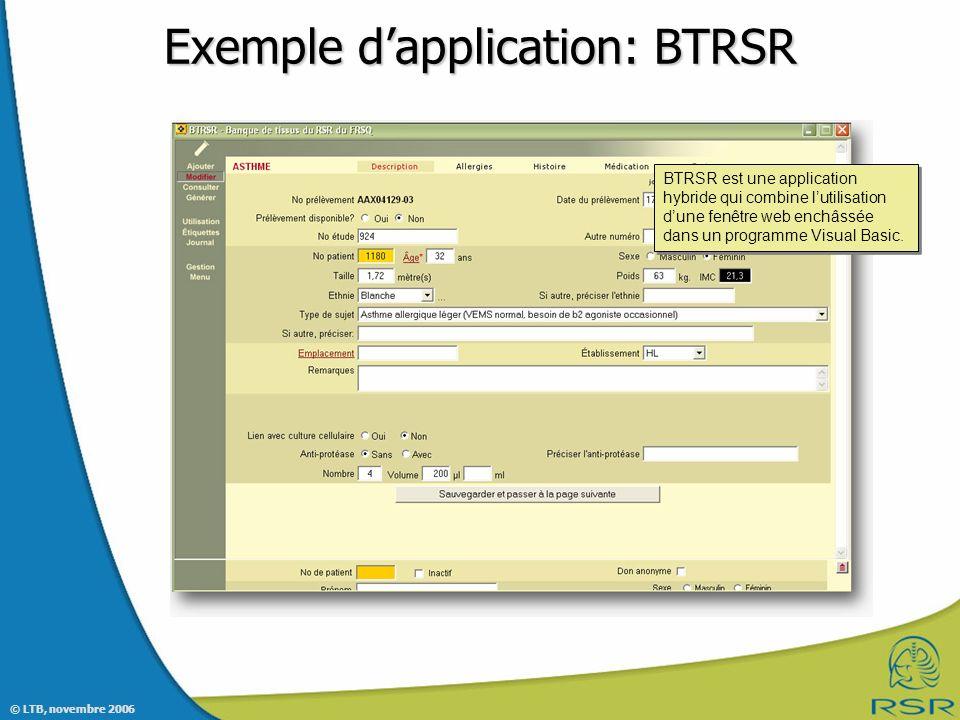 © LTB, novembre 2006 Exemple dapplication: BTRSR BTRSR est une application hybride qui combine lutilisation dune fenêtre web enchâssée dans un programme Visual Basic.