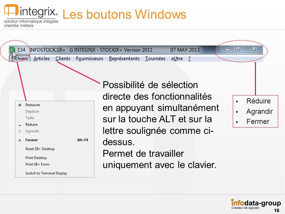 Réduire Agrandir Fermer Possibilité de sélection directe des fonctionnalités en appuyant simultanément sur la touche ALT et sur la lettre soulignée comme ci- dessus.