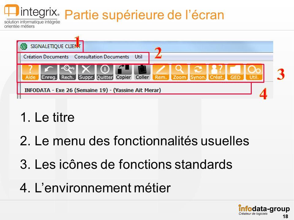 1.Le titre 2.Le menu des fonctionnalités usuelles 3.Les icônes de fonctions standards 4.Lenvironnement métier Partie supérieure de lécran 18