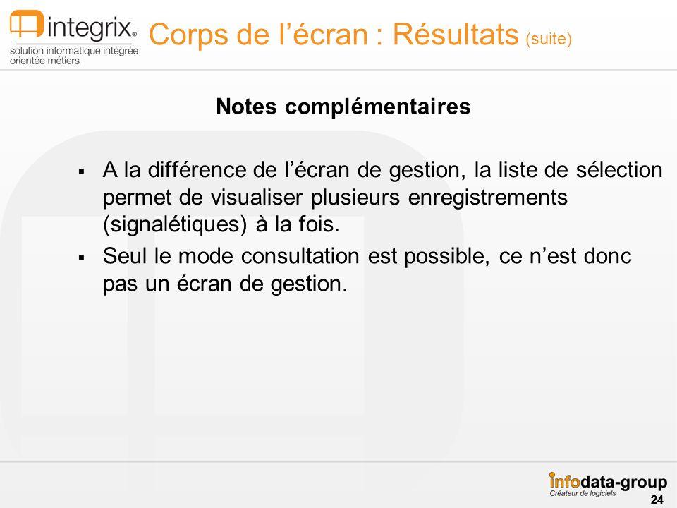 A la différence de lécran de gestion, la liste de sélection permet de visualiser plusieurs enregistrements (signalétiques) à la fois. Corps de lécran