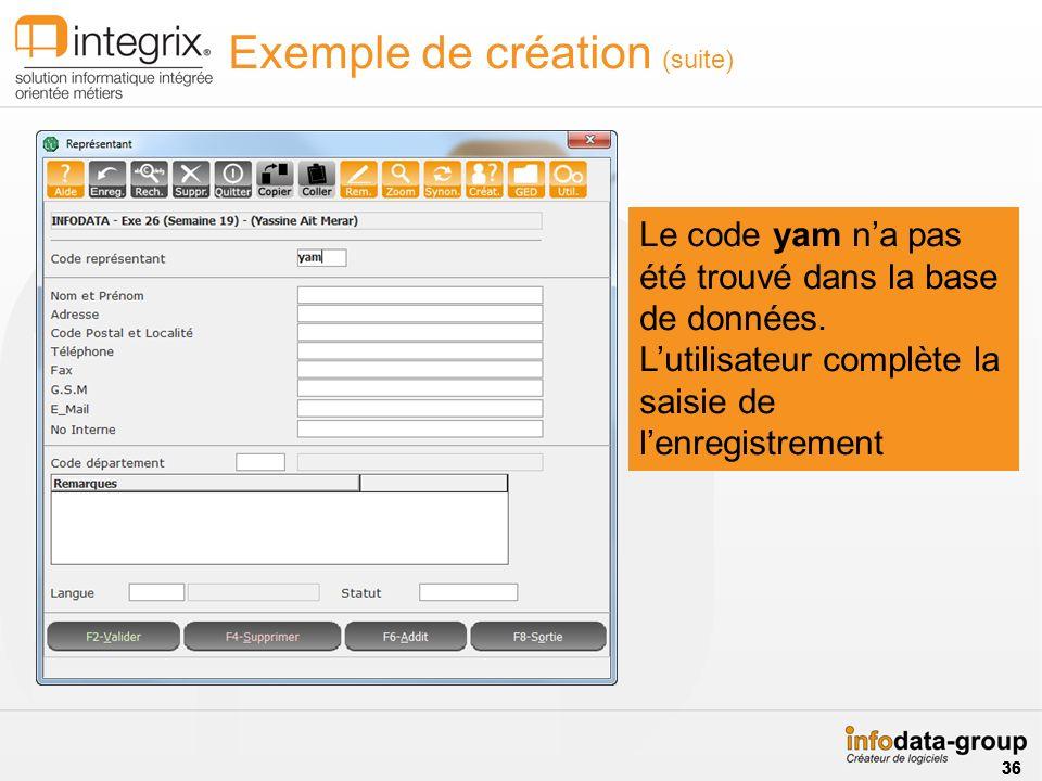 Exemple de création (suite) Le code yam na pas été trouvé dans la base de données. Lutilisateur complète la saisie de lenregistrement 36