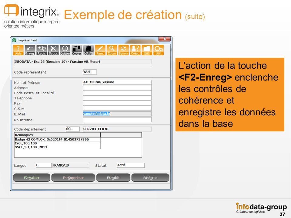 Exemple de création (suite) Laction de la touche enclenche les contrôles de cohérence et enregistre les données dans la base 37