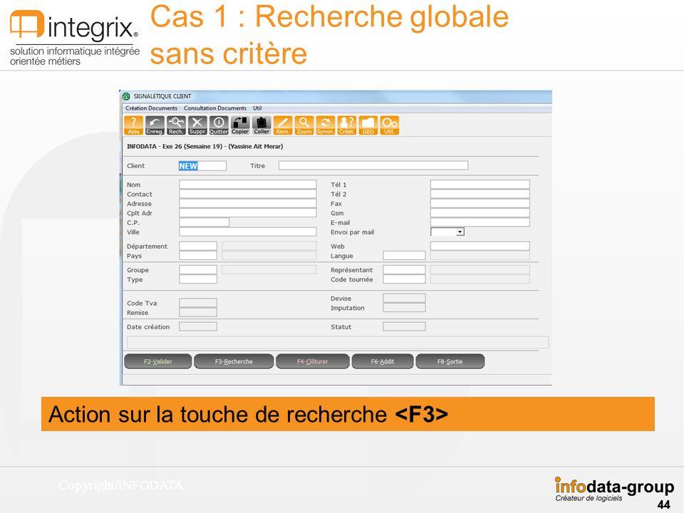 Action sur la touche de recherche Cas 1 : Recherche globale sans critère 44 Copyright/INFODATA