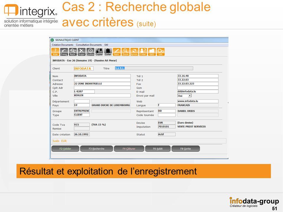 Résultat et exploitation de lenregistrement Cas 2 : Recherche globale avec critères (suite) 51