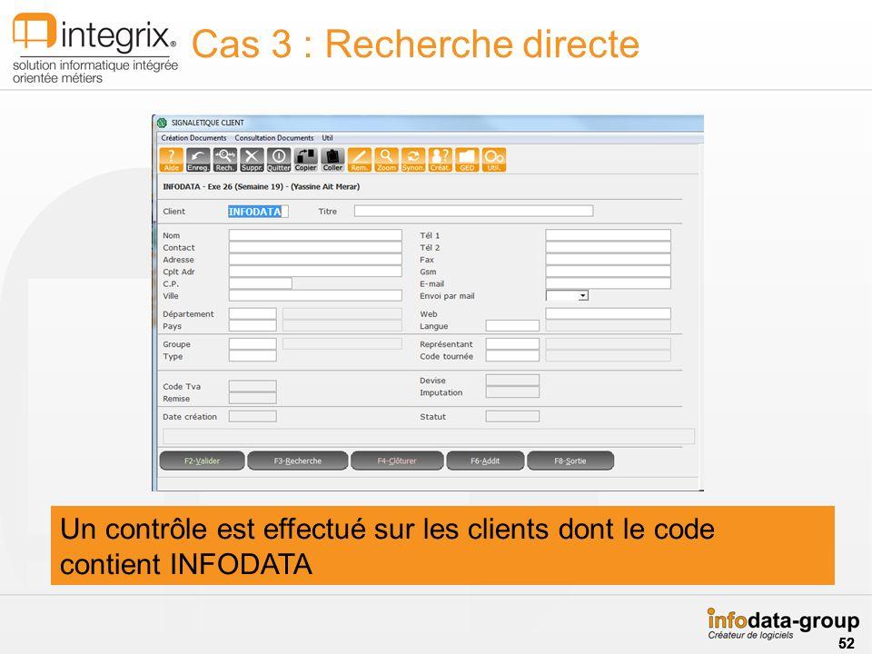 Cas 3 : Recherche directe Saisie dune partie du code ou de la désignation de lenregistrement puis action sur la touche Un contrôle est effectué sur les clients dont le code contient INFODATA 52
