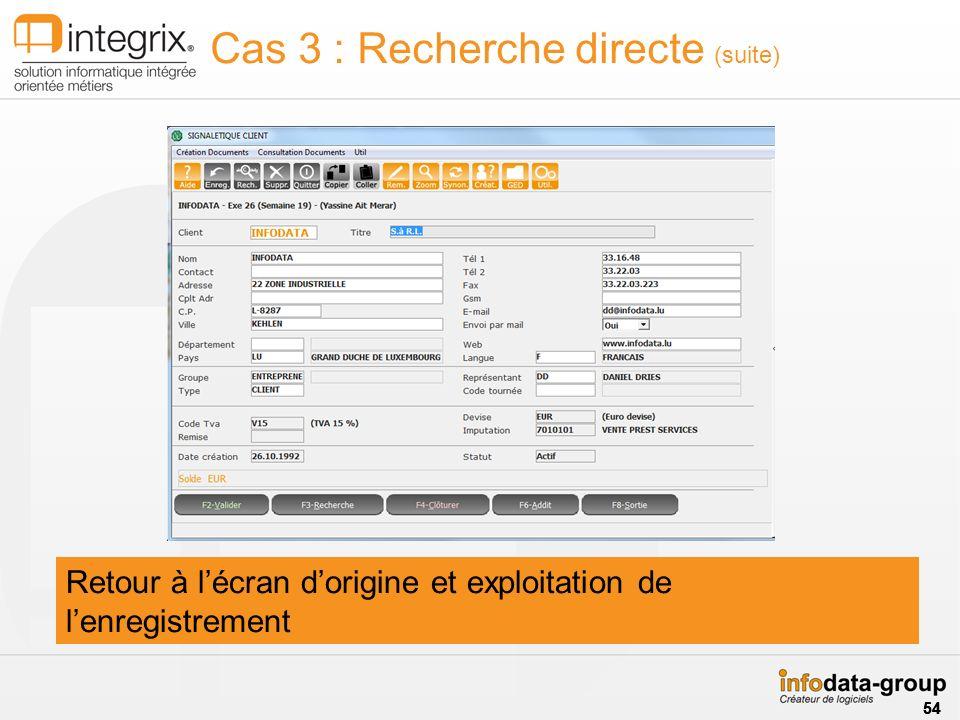 Retour à lécran dorigine et exploitation de lenregistrement Cas 3 : Recherche directe (suite) 54