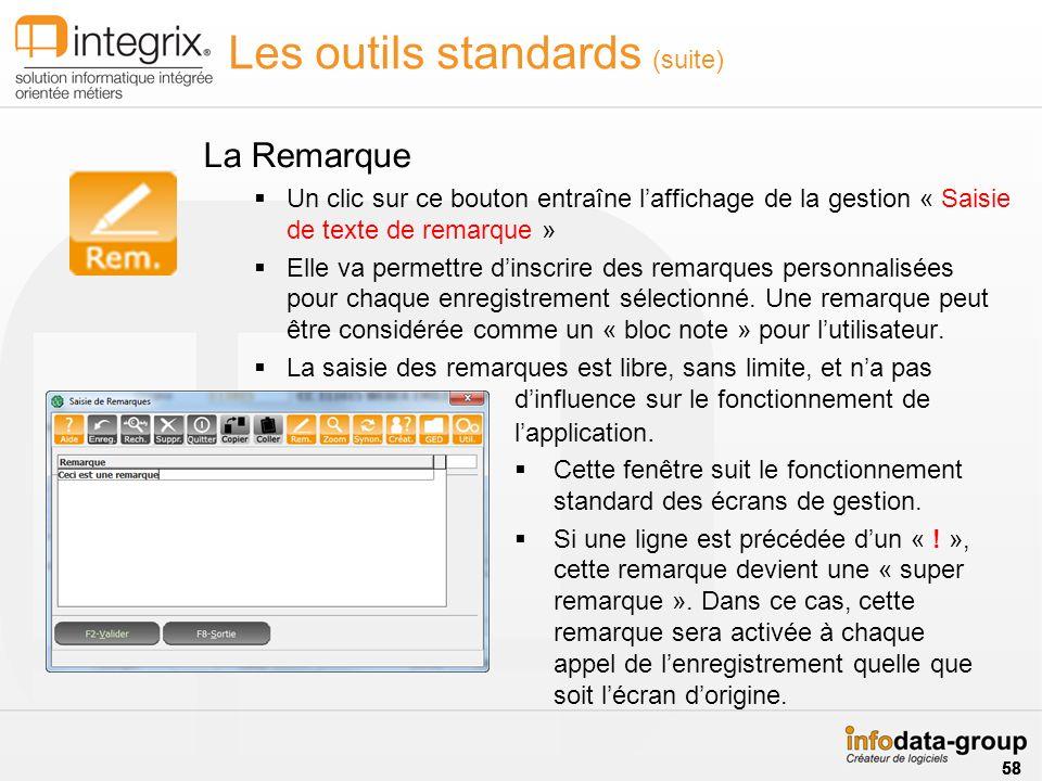 Les outils standards (suite) Un clic sur ce bouton entraîne laffichage de la gestion « Saisie de texte de remarque » Elle va permettre dinscrire des remarques personnalisées pour chaque enregistrement sélectionné.