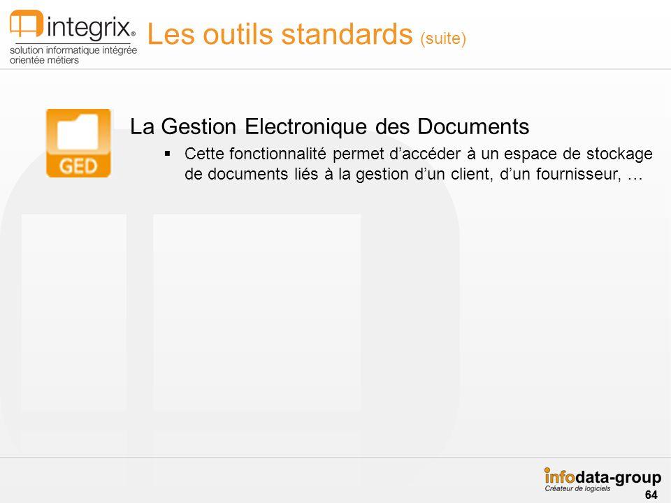 Les outils standards (suite) La Gestion Electronique des Documents Cette fonctionnalité permet daccéder à un espace de stockage de documents liés à la gestion dun client, dun fournisseur, … 64