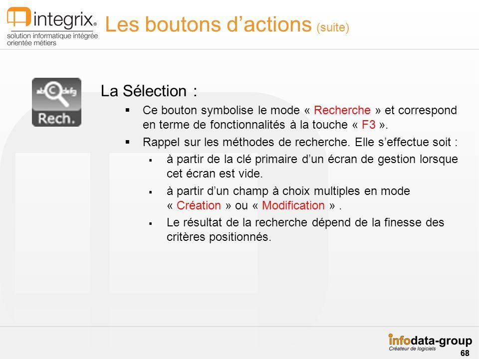Les boutons dactions (suite) La Sélection : Ce bouton symbolise le mode « Recherche » et correspond en terme de fonctionnalités à la touche « F3 ».