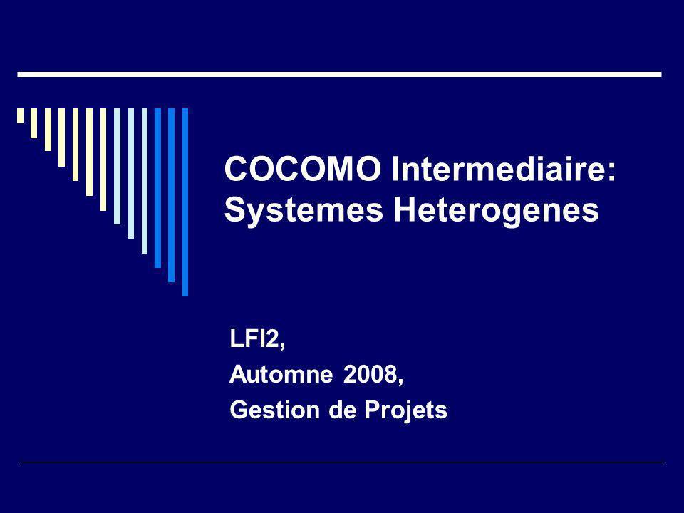 COCOMO Intermediaire: Systemes Heterogenes LFI2, Automne 2008, Gestion de Projets