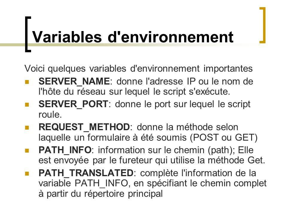 Variables d environnement Voici quelques variables d environnement importantes SERVER_NAME: donne l adresse IP ou le nom de l hôte du réseau sur lequel le script s exécute.