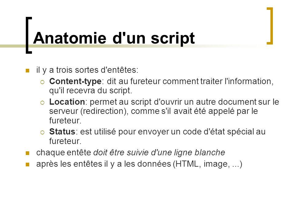 Anatomie d'un script il y a trois sortes d'entêtes: Content-type: dit au fureteur comment traiter l'information, qu'il recevra du script. Location: pe