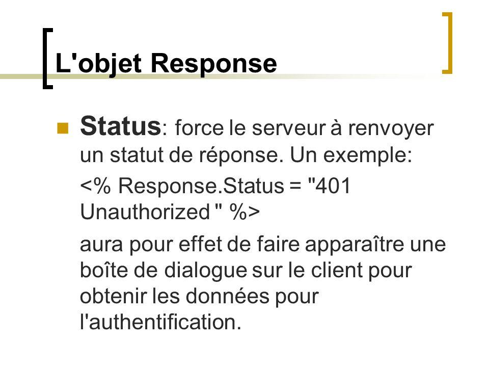 L'objet Response Status : force le serveur à renvoyer un statut de réponse. Un exemple: aura pour effet de faire apparaître une boîte de dialogue sur