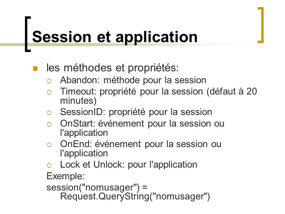 Session et application les méthodes et propriétés: Abandon: méthode pour la session Timeout: propriété pour la session (défaut à 20 minutes) SessionID