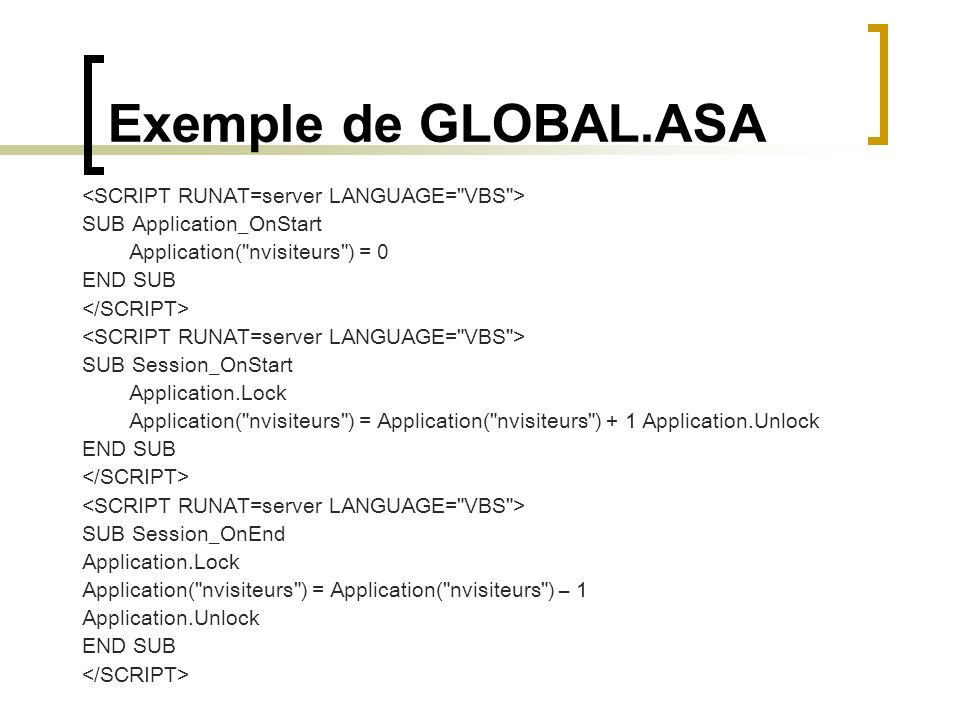 Exemple de GLOBAL.ASA SUB Application_OnStart Application(