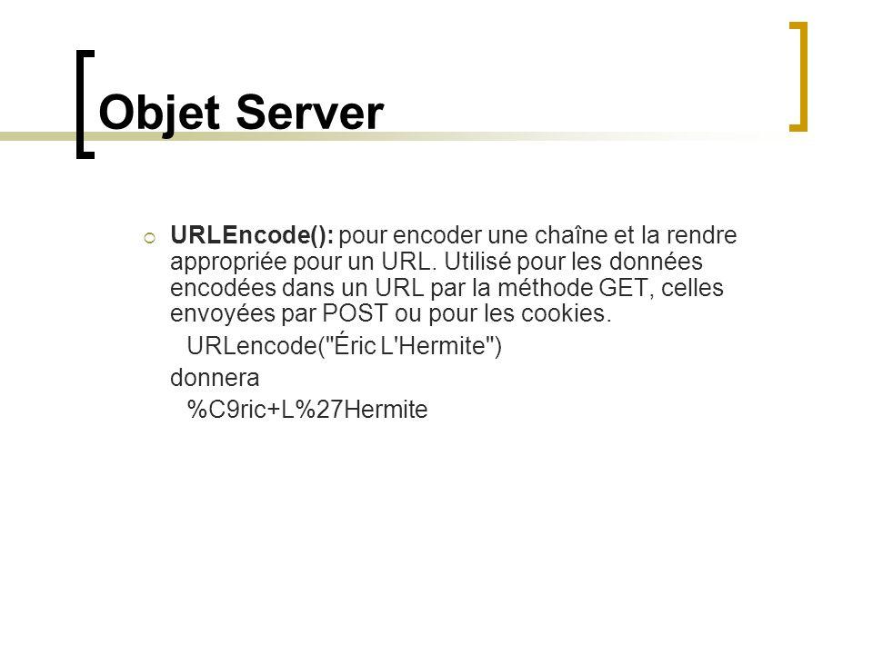 Objet Server URLEncode(): pour encoder une chaîne et la rendre appropriée pour un URL. Utilisé pour les données encodées dans un URL par la méthode GE