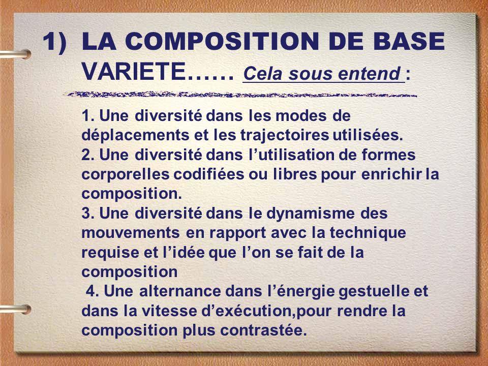 1)LA COMPOSITION DE BASE VARIETE…… Cela sous entend : 1. Une diversité dans les modes de déplacements et les trajectoires utilisées. 2. Une diversité