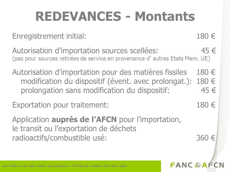 REDEVANCES - Montants Enregistrement initial:180 Autorisation dimportation sources scellées: 45 (pas pour sources retirées de service en provenance d autres Etats Mem.