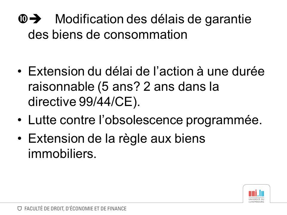 Modification des délais de garantie des biens de consommation Extension du délai de laction à une durée raisonnable (5 ans? 2 ans dans la directive 99