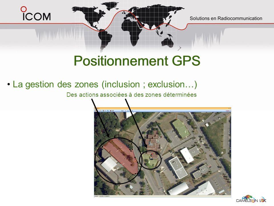 Positionnement GPS La gestion des zones (inclusion ; exclusion…) Des actions associées à des zones déterminées