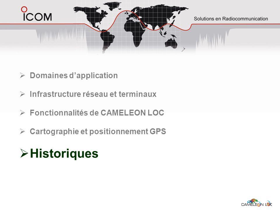 Domaines dapplication Infrastructure réseau et terminaux Fonctionnalités de CAMELEON LOC Cartographie et positionnement GPS Historiques