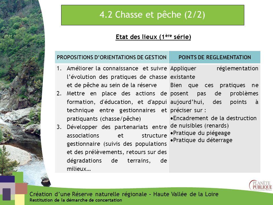 4.2 Chasse et pêche (2/2) Etat des lieux (1 ère série) PROPOSITIONS DORIENTATIONS DE GESTIONPOINTS DE REGLEMENTATION 1.Améliorer la connaissance et su
