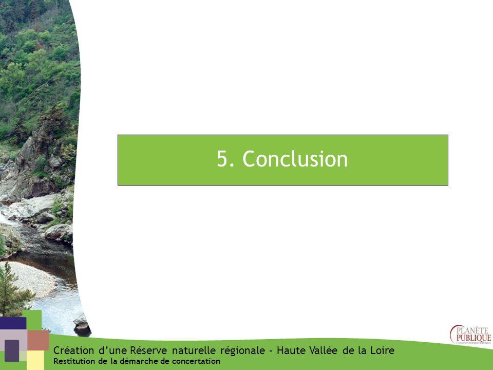 5. Conclusion Création dune Réserve naturelle régionale – Haute Vallée de la Loire Restitution de la démarche de concertation