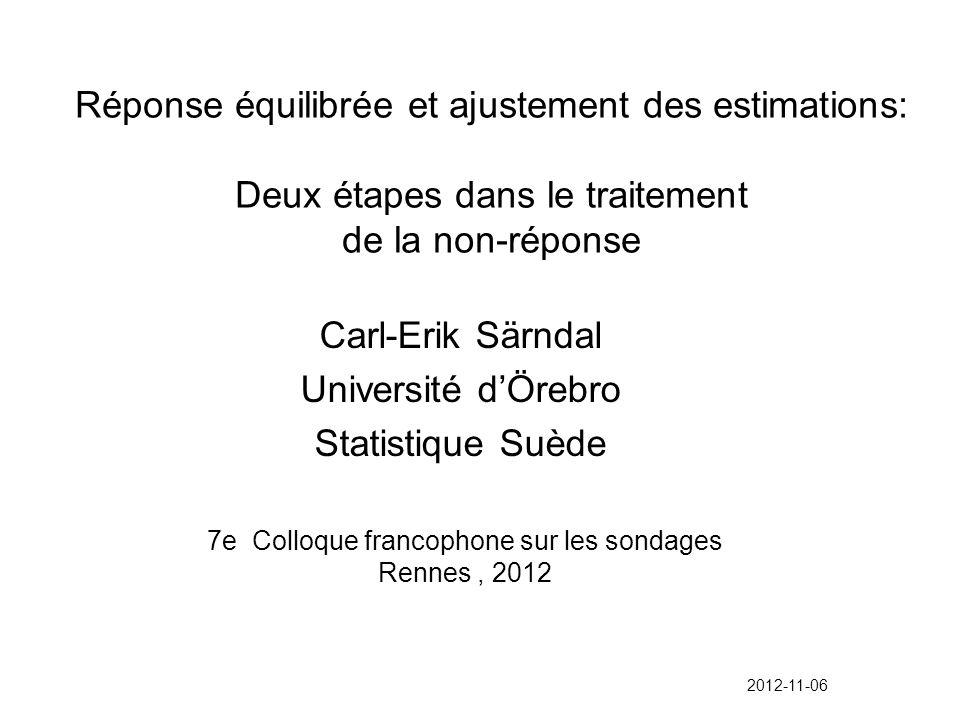 Réponse équilibrée et ajustement des estimations: Deux étapes dans le traitement de la non-réponse Carl-Erik Särndal Université dÖrebro Statistique Su