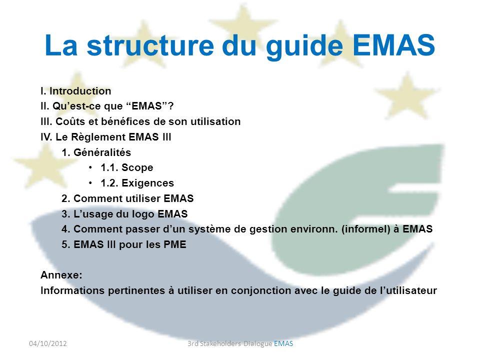 La structure du guide EMAS I. Introduction II. Quest-ce que EMAS? III. Coûts et bénéfices de son utilisation IV. Le Règlement EMAS III 1. Généralités