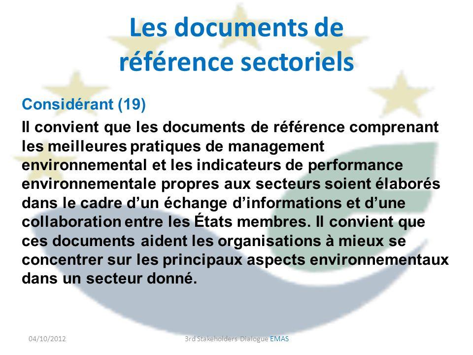 Les documents de référence sectoriels Considérant (19) Il convient que les documents de référence comprenant les meilleures pratiques de management environnemental et les indicateurs de performance environnementale propres aux secteurs soient élaborés dans le cadre dun échange dinformations et dune collaboration entre les États membres.