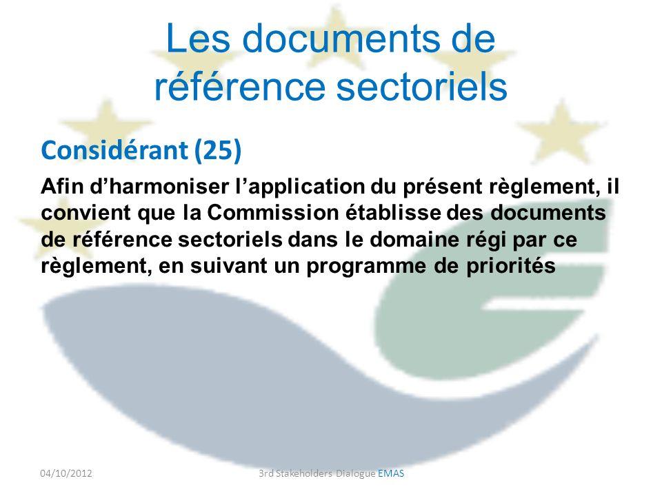 Les documents de référence sectoriels Considérant (25) Afin dharmoniser lapplication du présent règlement, il convient que la Commission établisse des documents de référence sectoriels dans le domaine régi par ce règlement, en suivant un programme de priorités 04/10/20123rd Stakeholders Dialogue EMAS