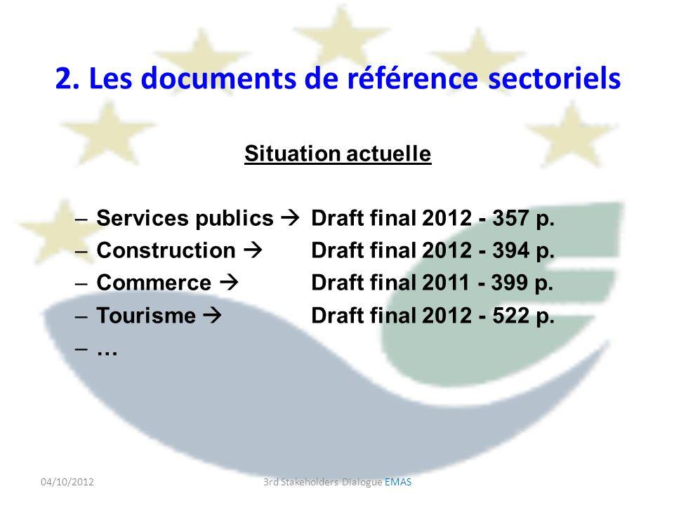 2. Les documents de référence sectoriels Situation actuelle –Services publics Draft final 2012 - 357 p. –Construction Draft final 2012 - 394 p. –Comme