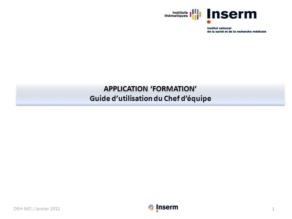 APPLICATION FORMATION Guide dutilisation du Chef déquipe APPLICATION FORMATION Guide dutilisation du Chef déquipe DRH-MO / Janvier 2012 1
