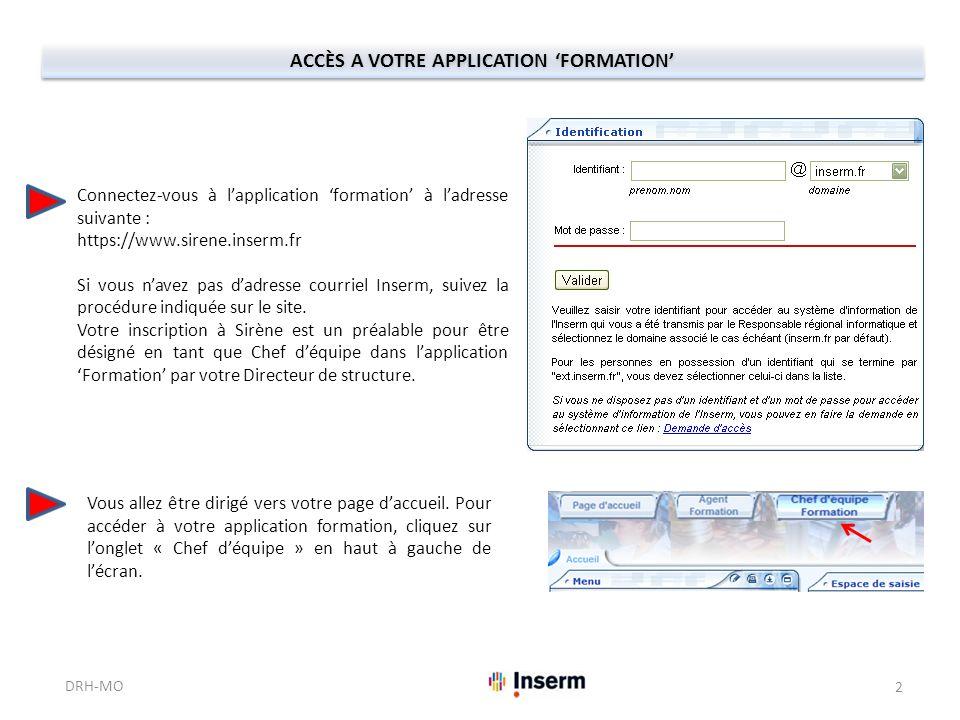 ACCÈS A VOTRE APPLICATION FORMATION Connectez-vous à lapplication formation à ladresse suivante : https://www.sirene.inserm.fr Si vous navez pas dadresse courriel Inserm, suivez la procédure indiquée sur le site.