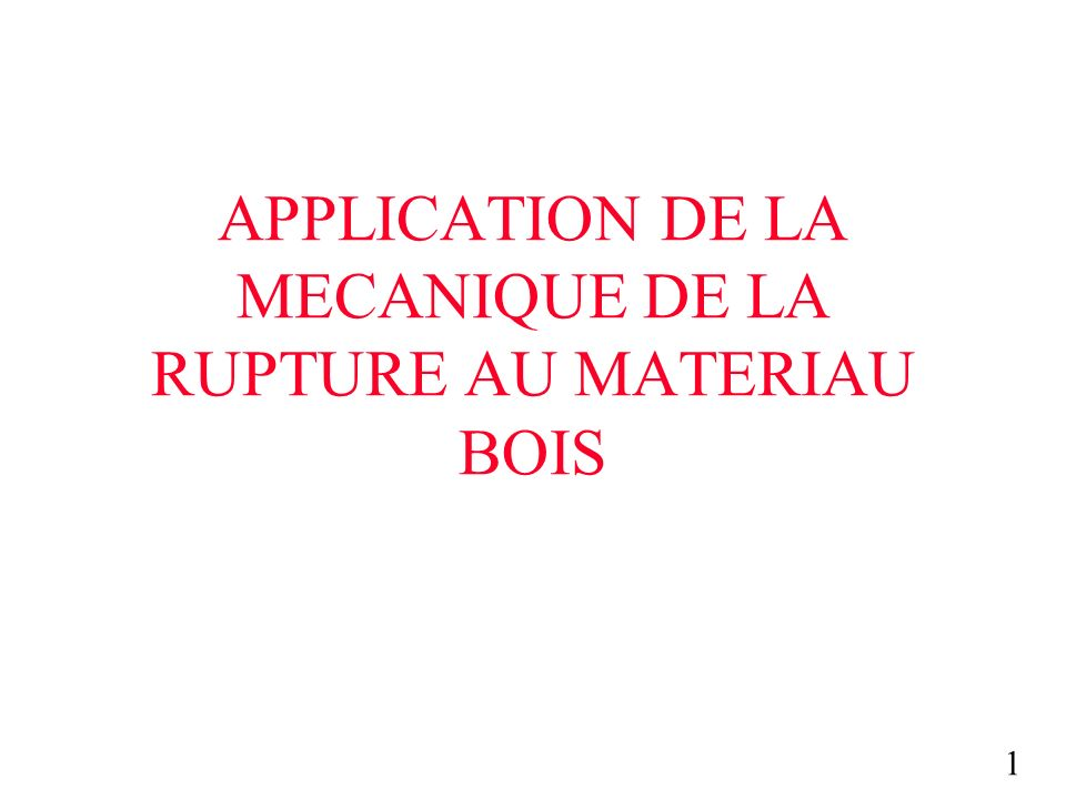 1 APPLICATION DE LA MECANIQUE DE LA RUPTURE AU MATERIAU BOIS