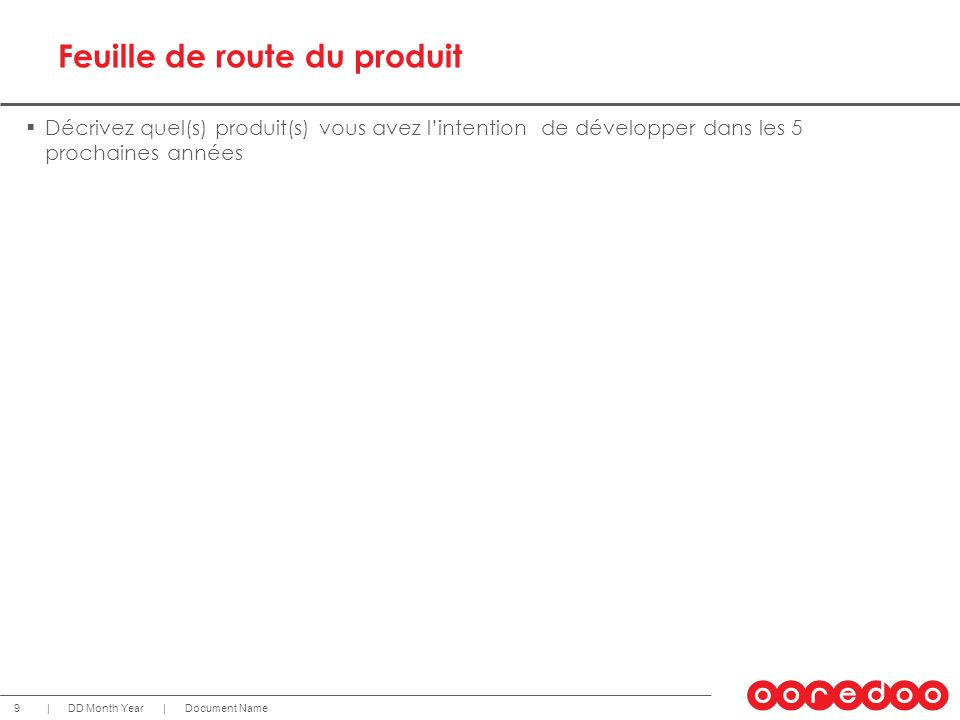 Document NameDD Month Year 9 || Feuille de route du produit Décrivez quel(s) produit(s) vous avez lintention de développer dans les 5 prochaines année