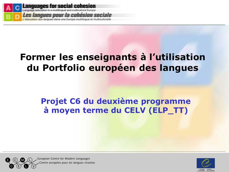 Former les enseignants à lutilisation du Portfolio européen des langues Projet C6 du deuxième programme à moyen terme du CELV (ELP_TT)