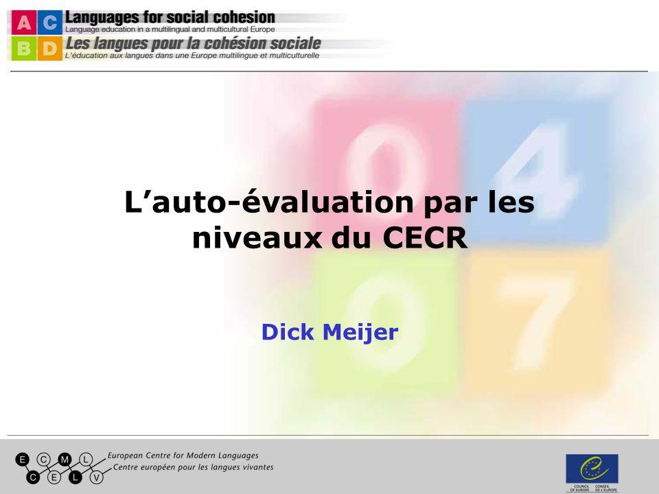 Lauto-évaluation par les niveaux du CECR Dick Meijer