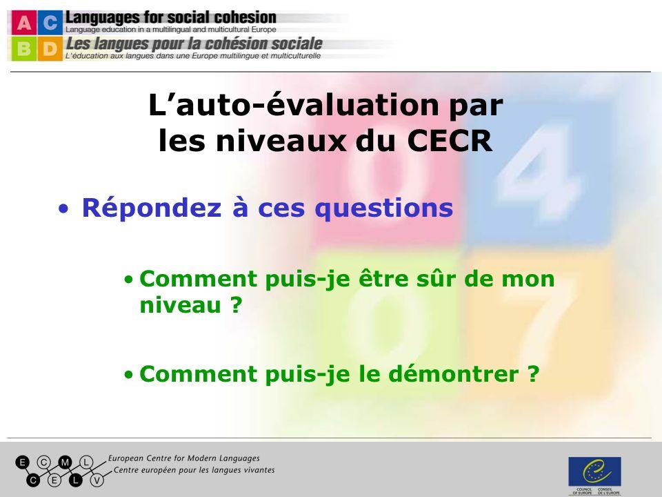 Lauto-évaluation par les niveaux du CECR Répondez à ces questions Comment puis-je être sûr de mon niveau .